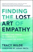 Finding the Lost Art of Empathy: Connecting Human to Human in a Disconnected World - Tracy Wilde