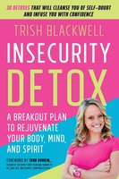 Insecurity Detox: A Breakout Plan to Rejuvenate Your Body, Mind, and Spirit - Trish Blackwell