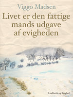 Livet er den fattige mands udgave af evigheden - Viggo Madsen
