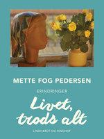 Livet, trods alt - Mette Fog Pedersen