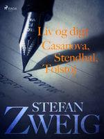 Liv og digt: Casanova: Stendhal: Tolstoj - Stefan Zweig