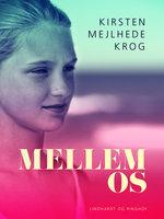 Mellem os - Kirsten Mejlhede Krog