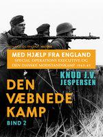 Med hjælp fra England. Special Operations Executive og den danske modstandskamp 1943-45. Bind 2 - Knud J.v. Jespersen