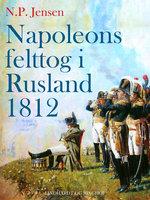Napoleons felttog i Rusland 1812 - N.p. Jensen