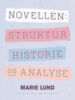Novellen: Struktur, historie og analyse - Marie Lund