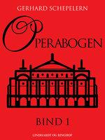 Operabogen. Bind 1 - Gerhard Schepelern