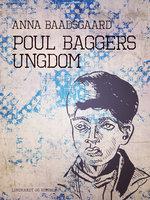 Poul Baggers ungdom - Anna Baadsgaard
