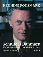 Schlüters Danmark. Historien om en politisk karriere - Henning Fonsmark