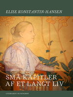 Små kapitler af et langt liv - Elise Konstantin Hansen