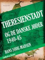 Theresienstadt - og de danske jøder 1940-45 - Hans Sode-Madsen