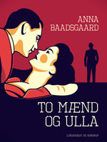 To mænd og Ulla - Anna Baadsgaard