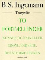 To fortællinger: Kunnuk og Naja eller Grønlænderne. Den strumme frøken - B.S. Ingemann