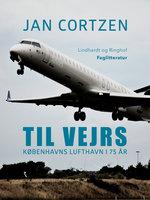 Til vejrs. Københavns Lufthavn i 75 år - Jan Cortzen
