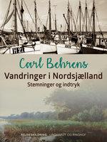 Vandringer i Nordsjælland. Stemninger og indtryk - Carl Behrens