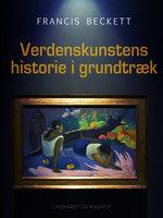 Verdenskunstens historie i grundtræk - Francis Beckett