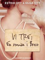 Vi tre: En roman i Breve - Estrid Ott, Olga Ott