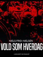 Vold som hverdag - Niels Frid-Nielsen