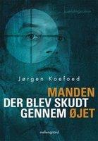 Manden der blev skudt gennem øjet - Jørgen Koefoed