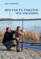 Med far på fisketur ved stranden - Skou Porsborg