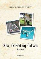 Sex, frihed og fatwa - Helle Merete Brix