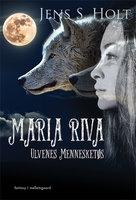 Maria Riva – Ulvenes Mennesketøs - Jens S. Holt