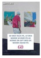 60 SMÅ TEGN PÅ, AT DEN MODNE KVINDE PÅ 60 MÅSKE ER GIFT MED EN MODEN MAND - Anette Riis