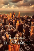 The Financier: A Novel - Theodore Dreiser