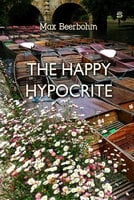 The Happy Hypocrite: A Fairy Tale for Tired Men - Max Beerbohm