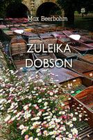 Zuleika Dobson: An Oxford Love Story - Max Beerbohm