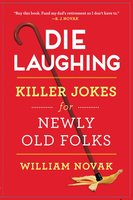 Die Laughing: Killer Jokes for Newly Old Folks - William Novak