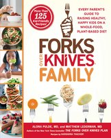 Forks Over Knives Family: Every Parent's Guide to Raising Healthy, Happy Kids on a Whole-Food, Plant-Based Diet - Alona Pulde, Matthew Lederman