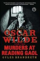 Oscar Wilde and the Murders at Reading Gaol: A Mystery - Gyles Brandreth
