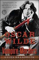 Oscar Wilde and the Vampire Murders: A Mystery - Gyles Brandreth