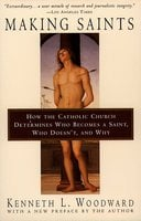 Making Saints: How The Catholic Church Determines Who Becomes A Saint, Who Doesn't, And Why - Kenneth L. Woodward