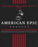 American Epic: The First Time America Heard Itself - Bernard MacMahon,Allison McGourty