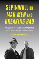 Sepinwall On Mad Men and Breaking Bad: An eShort from the Updated Revolution Was Televised - Alan Sepinwall