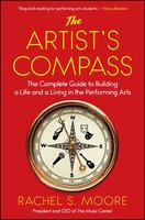 The Artist's Compass: The Complete Guide to Building a Life and a Living in the Performing Arts - Rachel Moore