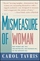 Mismeasure of Woman: Why Women are Not the Better Sex, the Inferior Sex, or the Opposite Sex - Carol Tavris