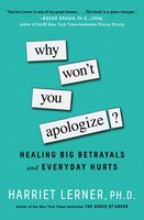 Why Won't You Apologize?: Healing Big Betrayals and Everyday Hurts - Harriet Lerner