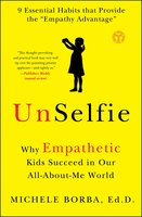 UnSelfie: Why Empathetic Kids Succeed in Our All-About-Me World - Michele Borba