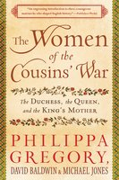The Women of the Cousins' War: The Duchess, the Queen, and the King's Mother - Philippa Gregory, David Baldwin, Michael Jones