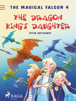 The Magical Falcon 4 - The Dragon King's Daughter - Peter Gotthardt