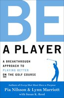 Be a Player: A Breakthrough Approach to Playing Better ON the Golf Course - Pia Nilsson,Lynn Marriott