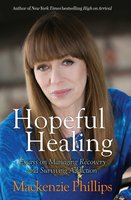 Hopeful Healing: Essays on Managing Recovery and Surviving Addiction - Mackenzie Phillips