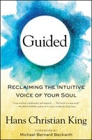 Guided: Reclaiming the Intuitive Voice of Your Soul - Hans Christian King