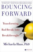 Bouncing Forward: The Art and Science of Cultivating Resilience - Michaela Haas