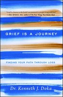 Grief Is a Journey: Finding Your Path Through Loss - Kenneth J. Doka