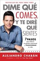 Dime qué comes y te diré qué sientes (Think Skinny, Feel Fit Spanish edition): 7 pasos para liberar la gordura emocional y transformar tu vida - Alejandro Chabán