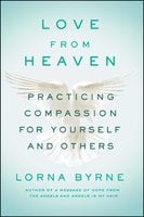 Love From Heaven: Practicing Compassion for Yourself and Others - Lorna Byrne