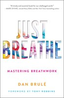 Just Breathe: Mastering Breathwork - Dan Brule